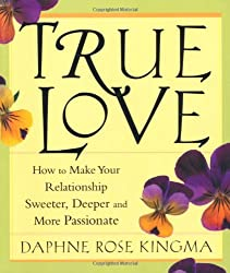 True Love: How to Make Your Relationship Sweeter, Deeper, and More Passionate