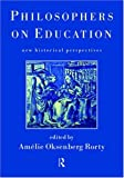 Philosophers on Education : New Historical Perspectives, , 0415191300