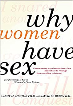 Why Women Have Sex: Understanding Sexual Motivations from Adventure to Revenge (and Everything in Between) by [Meston, Cindy M., Buss, David M.]