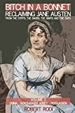 Bitch In a Bonnet: Reclaiming Jane Austen from the Stiffs, the Snobs, the Simps and the Saps (Volume 2)