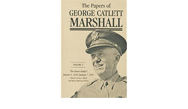 The Papers of George Catlett Marshall: the Finest Soldier 1947 January 1 1945-January 7