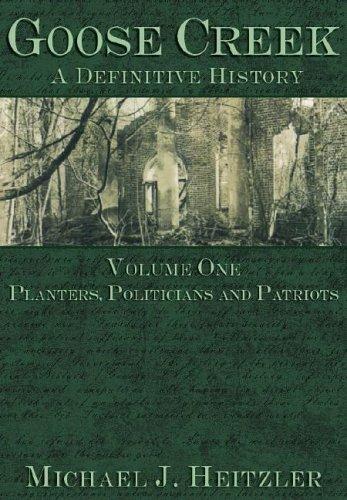 Goose Creek, A Definitive History: Planters, Politicians and Patriots