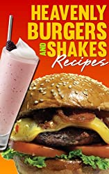 Heavenly Burgers and Shakes: Quick and Easy Cooking
