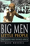 Big Men, Little People : The Leaders Who Defined Africa, Russell, Alec, 081477542X