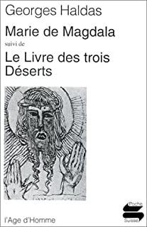 Marie de Magdala ; suivi de Le livre des trois déserts, Haldas, Georges