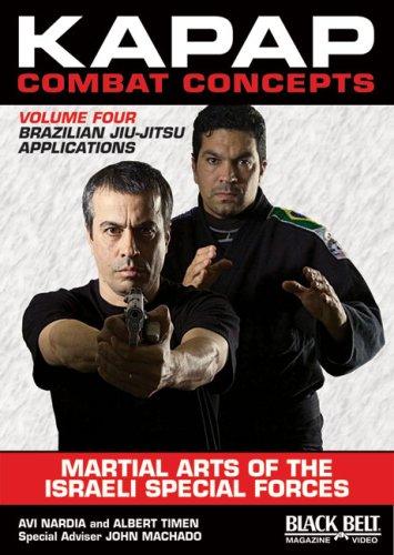 Kapap Combat Concepts: Martial Arts of the Israeli Special Forces: Volume 4: Brazilian Jiu-Jitsu Applications