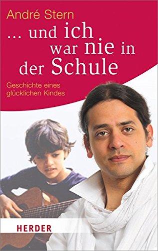 ... und ich war nie in der Schule: Geschichte eines glücklichen Kindes (HERDER spektrum) Taschenbuch – 9. Januar 2013 André Stern Eva Plorin Verlag Herder 3451065525