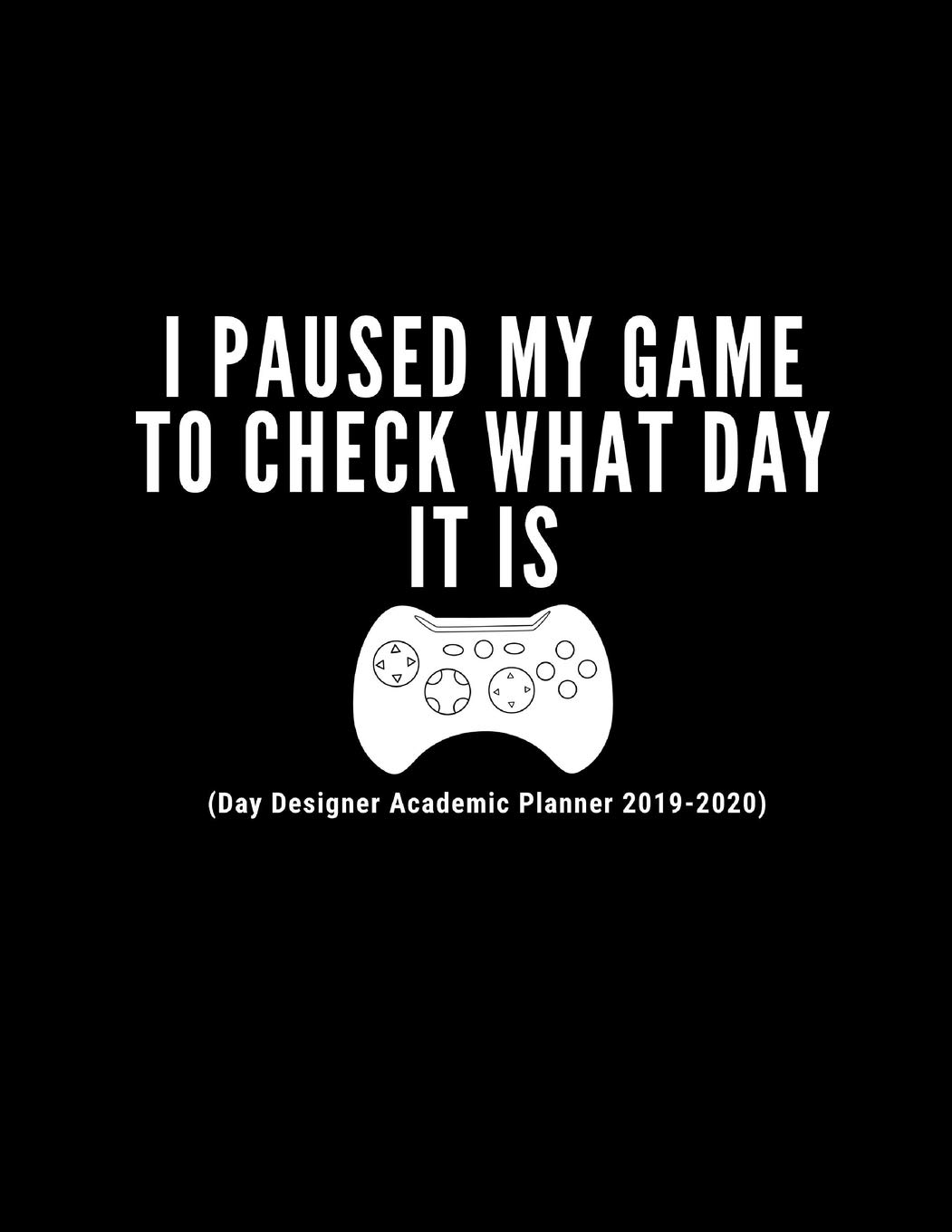 Amazon.com: I Paused My Game To Check What Day It Is (Day ...