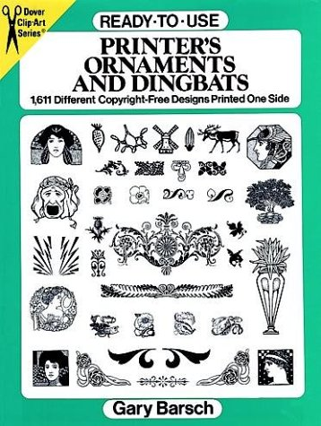 - Ready-to-Use Printer's Ornaments and Dingbats: 1,611 Different Copyright-Free Designs Printed One Side