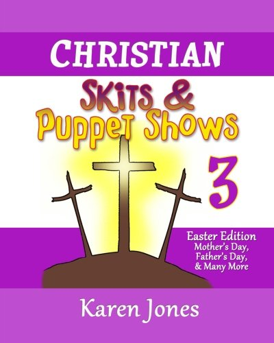 Christian Skits & Puppet Shows 3: Easter Edition - Mother's Day, Father's Day, and Many More (Volume 3) ()