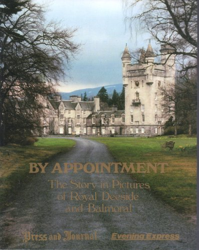 By Appointment: Story in Pictures of Royal Deeside and Balmoral