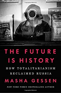 Book Cover: The Future Is History: How Totalitarianism Reclaimed Russia