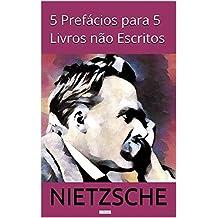 Cinco Prefácios para Cinco Livros não Escritos (Coleção Nietzsche) (Portuguese Edition)