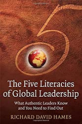 The Five Literacies of Global Leadership: What Authentic Leaders Know and You Need to Find Out by Richard David Hames (2007-05-21)