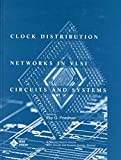 Clock Distribution Networks in VLSI Circuits and Systems 9780780310582
