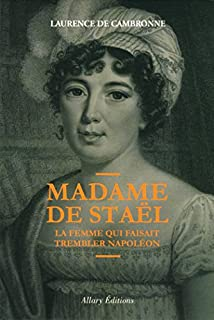 Madame de Staël, la femme qui faisait trembler Napoléon, Cambronne, Laurence de