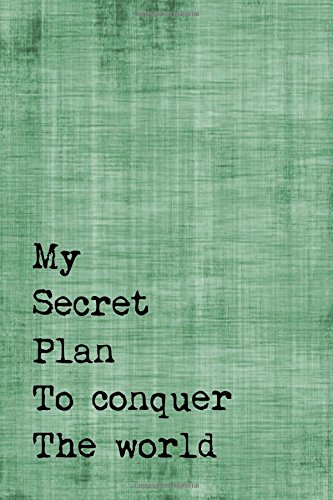 """Read Online Just A Few Words Journal - My Secret Plan To Conquer The World (Green-Black): 100 page 6"""" x 9"""" Ruled Notebook: Inspirational Journal, Blank Notebook, ... Journals - Green Collection) (Volume 3) PDF"""