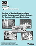 Review of Technology Available to the Underground Mining Industry for Control of Diesel Emissions, George H. Schnakenberg Jr and Aleksandar D. Bugarski, 1493629204