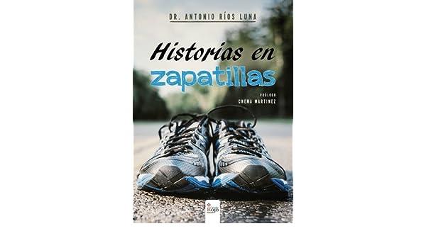 Historias en zapatillas (Spanish Edition): Dr. Antonio Ríos Luna: 9788491157601: Amazon.com: Books