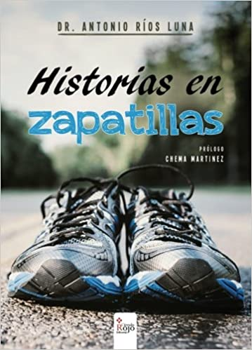 Historias en zapatillas (Spanish Edition): Dr. Antonio Ríos Luna: 9788491157601: Amazon.com: Books