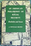 An American Philosophy of Social Security, Brown, J. Douglas, 0691030928