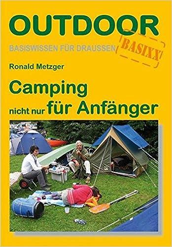 186437325c09d8 Camping nicht nur für Anfänger Basiswissen für draußen  Amazon.de  Ronald  Metzger  Bücher