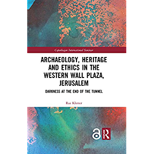 Archaeology, Heritage and Ethics in the Western Wall Plaza, Jerusalem: Darkness at the End of the Tunnel
