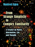 From Strange Simplicity to Complex Familiarity : A Treatise on Matter, Information, Life and Thought, Eigen, Manfred, 019857021X