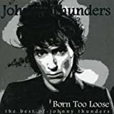 Born Too Loose: The Best Of Johnny Thunders
