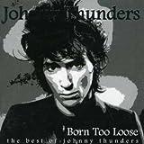 Born Too Loose: The Best of Johny Thunders