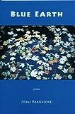 Blue Earth, Aliki Barnstone, 0916078590