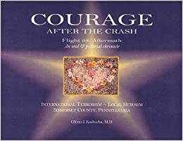 Courage After the Crash: Flight 93 Aftermath--An Oral and Pictorial Chronicle