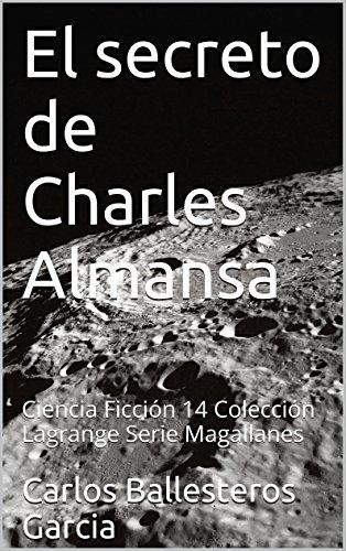 Descargar Libro El Secreto De Charles Almansa: Ciencia Ficción 14 Colección Lagrange Serie Magallanes Carlos Ballesteros Garcia