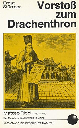 (Vorstoss zum Drachenthron: Matteo Ricci (China) : [1552-1610 : der Mandarin des Himmels in China] (Missionare, die Geschichte machten) (German Edition))