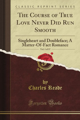 The Course of True Love Never Did Run Smooth: Singleheart and Doubleface; A Matter-Of-Fact Romance, Vol. 1 of 17 (Classic Reprint)