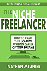 The Niche Freelancer: How To Pitch, Sell Your Work, and Break Into Niche Writing Markets (The Successful Freelancer Series Book 1)