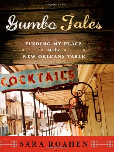 Gumbo Tales: Finding My Place at the New Orleans Table by Sara Roahen