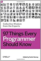 97 Things Every Programmer Should Know: Collective Wisdom from the Experts Front Cover