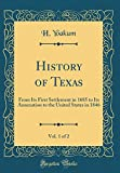 img - for History of Texas, Vol. 1 of 2: From Its First Settlement in 1685 to Its Annexation to the United States in 1846 (Classic Reprint) book / textbook / text book