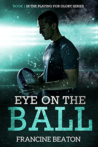 Book: Eye on the Ball (Playing for Glory Book 1) by Francine Beaton