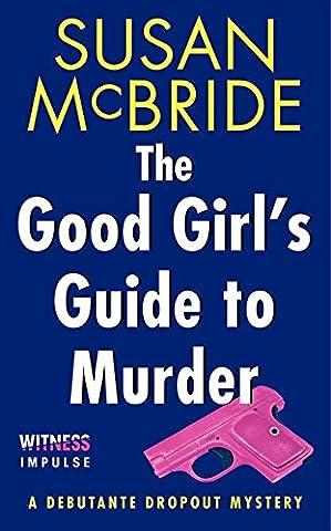 The Good Girl's Guide to Murder: A Debutante Dropout Mystery (Debutante Dropout Mysteries) (Guide To Murder)