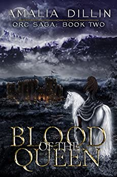 Blood of the Queen (Orc Saga Book 2) by [Dillin, Amalia]