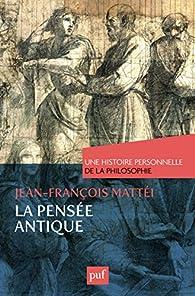 La pensée antique par Jean-François Mattéi