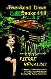 The Road down Snake Hill, Pierre E. L. Renaldo, 1591138183