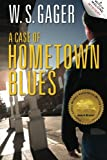 A Case of Hometown Blues, W. S. Gager, 1610090179