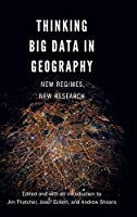 Thinking Big Data in Geography: New Regimes, New Research Front Cover