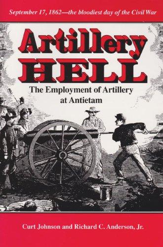 Artillery Hell: The Employment of Artillery at Antietam (Williams-Ford Texas A&M University Military History Series) [Johnson, Curt - Anderson Jr., Richard C.] (Tapa Blanda)