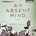 An Absent Mind Audiobook by Eric Rill Narrated by Sandra Burr, Mel Foster