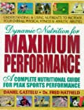 Dynamic Nutrition for Maximum Performance, Daniel Gastelu and Fred Hatfield, 0895297566