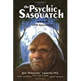 The Psychic Sasquatch: And Their Ufo Connection